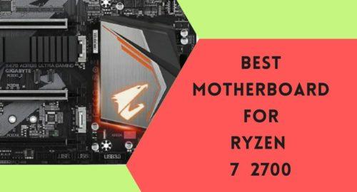 Top 6 Best Motherboard For Ryzen 7 2700