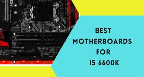 Top 8 Best Motherboards For i5 6600K