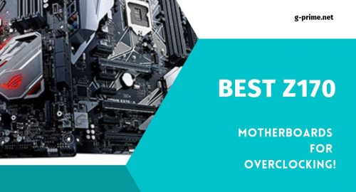Best Z170 Motherboard For Overclocking