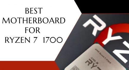 Best Motherboard For AMD Ryzen 7 1700