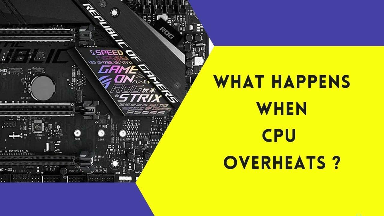 WHAT HAPPENS WHEN CPU OVERHEATS